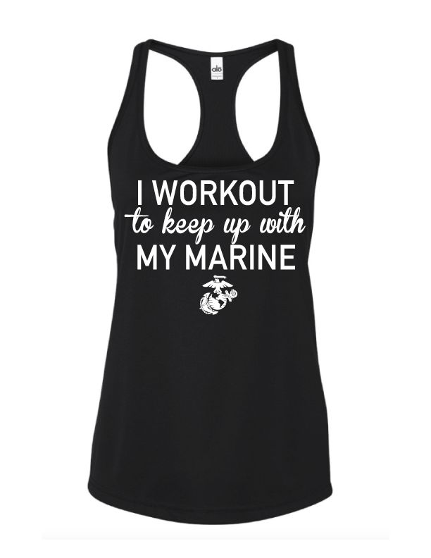 I WORKOUT TO KEEP UP WITH MY MARINE - Eagle, Globe & Anchor Clothing