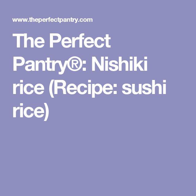 The Perfect Pantry®: Nishiki rice (Recipe: sushi rice)