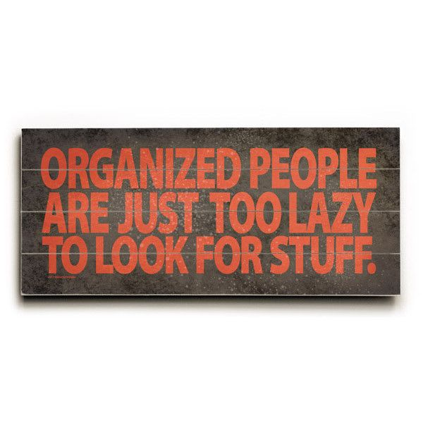 Organized People Humor by Artist Drew Patterson Wood Sign