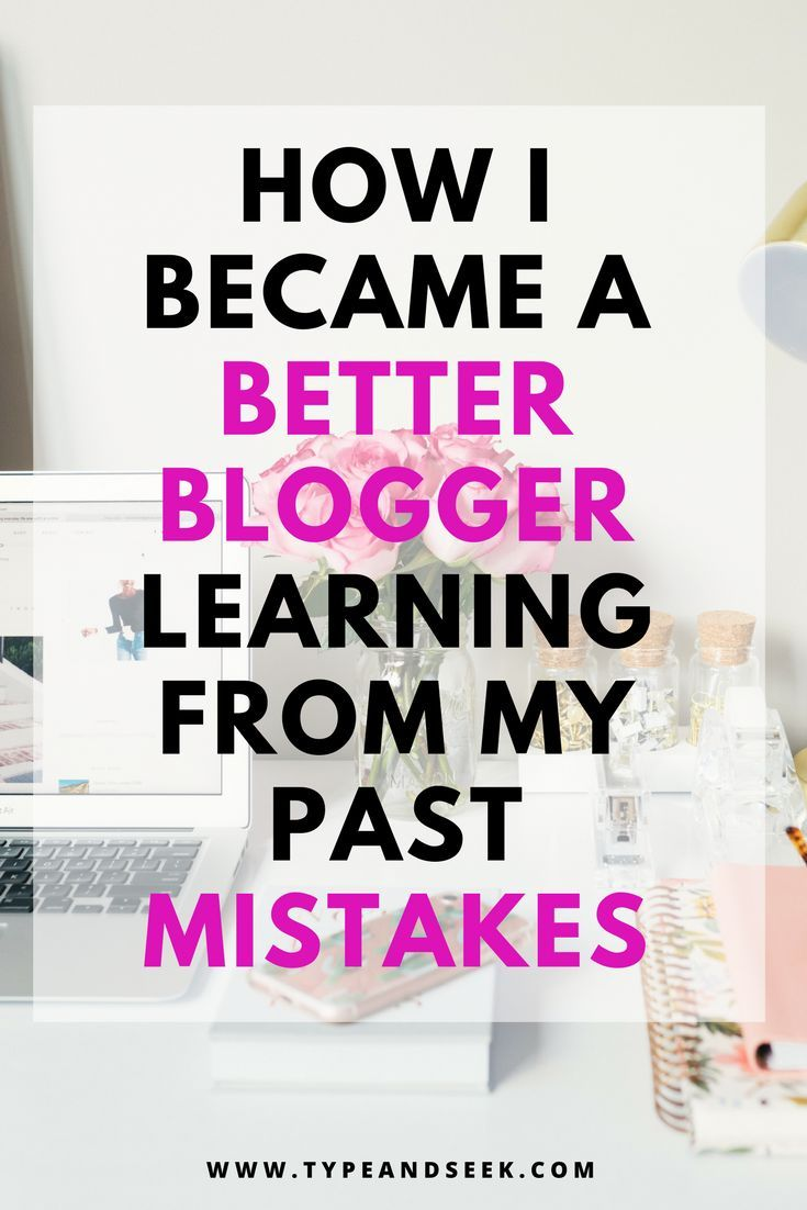 How to Become a Better Blogger Learning from my Mistakes