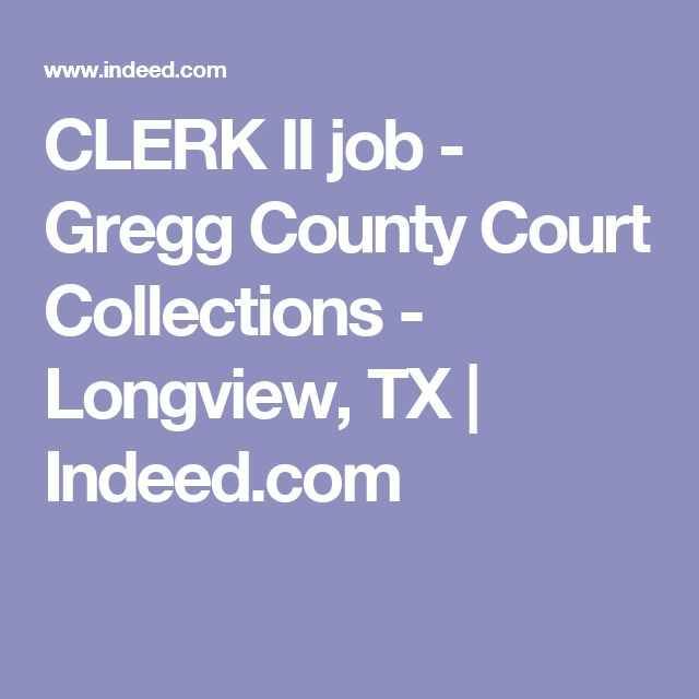 CLERK II job - Gregg County Court Collections - Longview, TX | Indeed.com