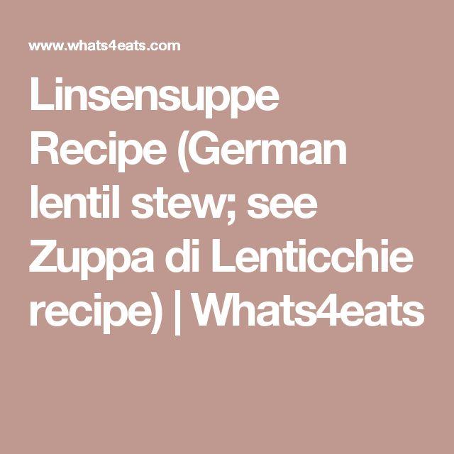 Linsensuppe Recipe (German lentil stew; see Zuppa di Lenticchie recipe) | Whats4eats
