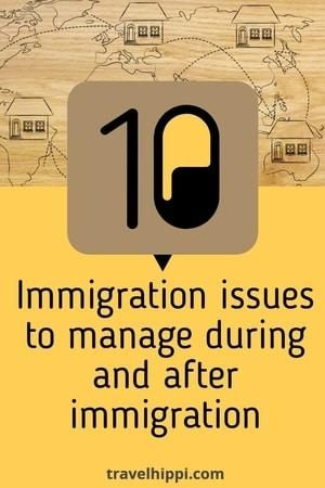 Top 10 Issues To Manage During And After Immigration | Living Abroad