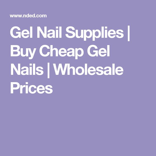 Gel Nail Supplies | Buy Cheap Gel Nails | Wholesale Prices