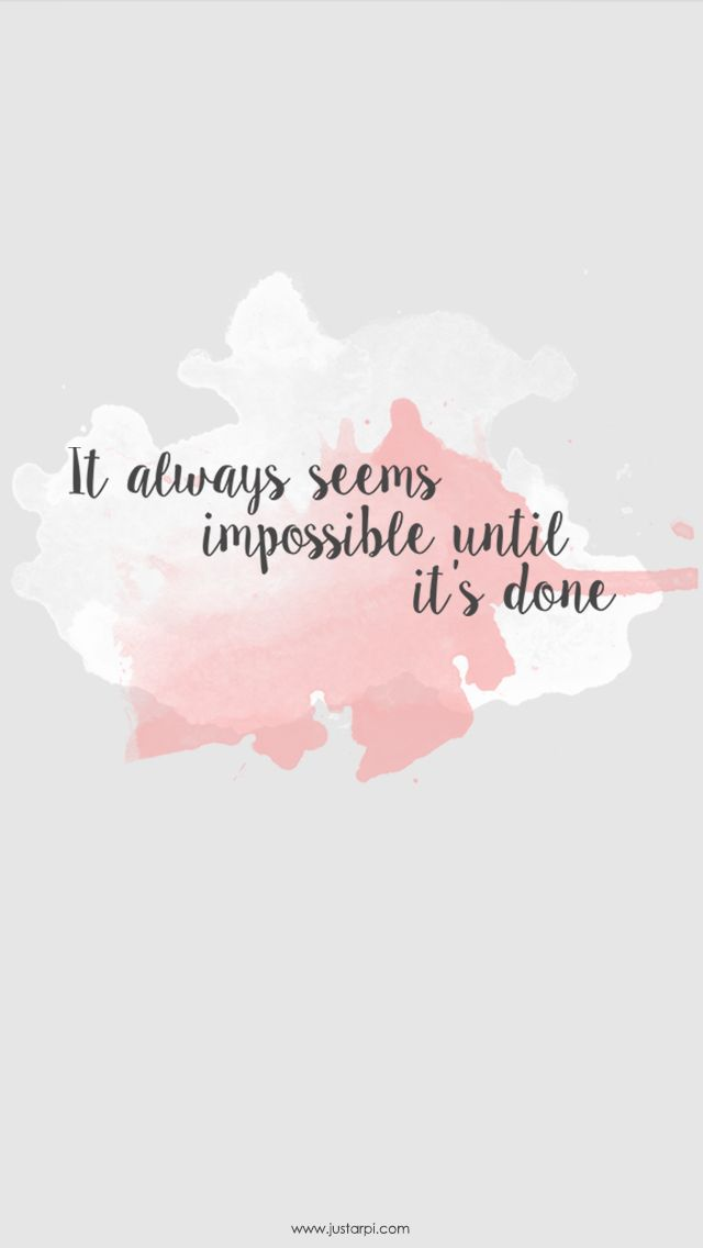 It always seems impossible until it's done - Iphone wallpaper by: Arpitha Sylvester - http://www.justarpi.com/freebie-wallpaper/                                                                                                                                                                                 More