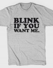 BLINK IF YOU WANT ME