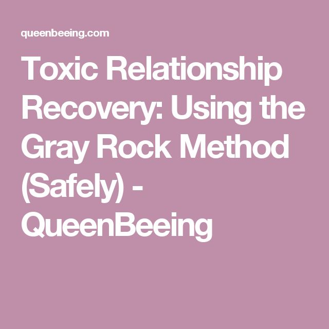 Toxic Relationship Recovery: Using the Gray Rock Method (Safely) - QueenBeeing
