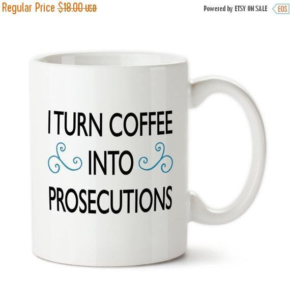 Coffee Mug, I Turn Coffee Into Prosecutions, Lawyer Mug, Attorney Cup, Custom Mug, Permanent Ink, Tea Mug