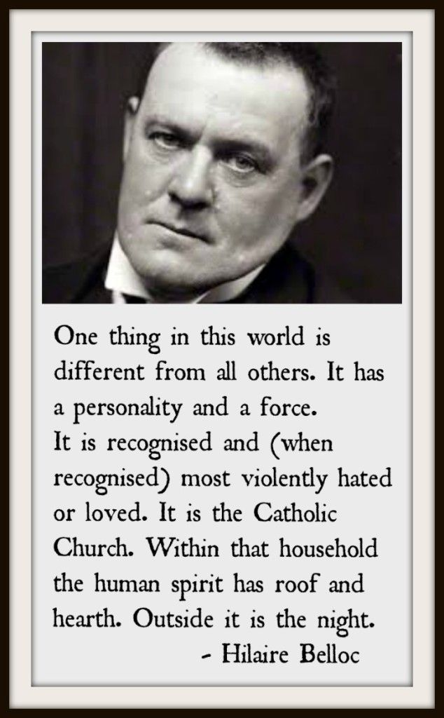 """""""One thing in this world is different from all others …"""" A little introduction to Hilaire Belloc here … http://corjesusacratissimum.org/2012/08/on-hilaire-belloc-fumbling-in-the-footsteps-of-a-giant/"""