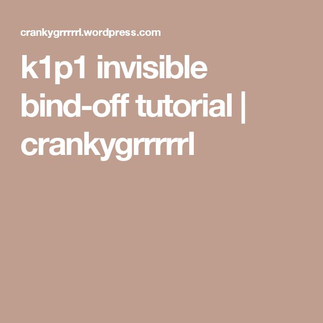 k1p1 invisible bind-off tutorial | crankygrrrrrl