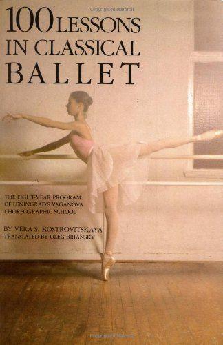 100 Lessons in Classical Ballet: The Eight-Year Program of Leningrad's Vaganova Choreographic School by Vera S. Kostrovitskaya