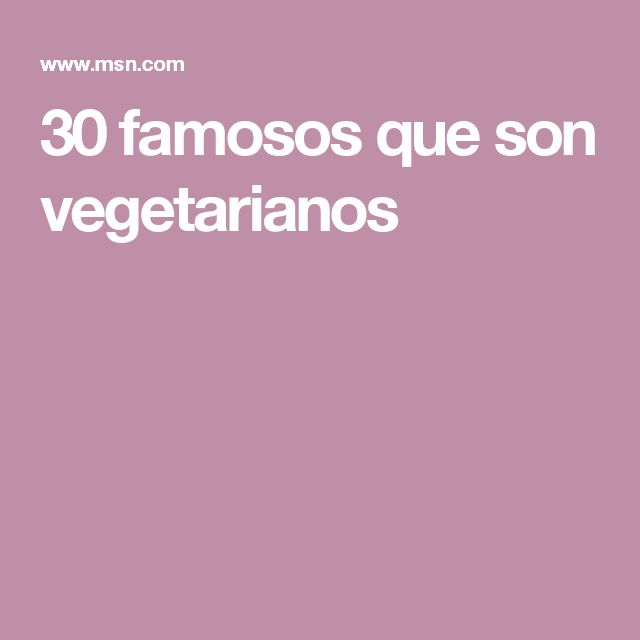 30 famosos que son vegetarianos