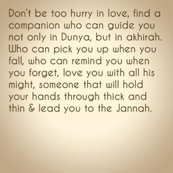 Someone that will hold your hand in thick and thin...and lead you to Jannah