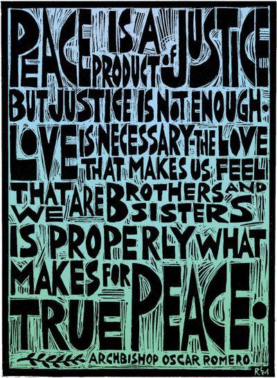 Peace is a Product of Justice - Mnsr. Oscar Romero. @Jaala Cox Freeman via Sue Carico