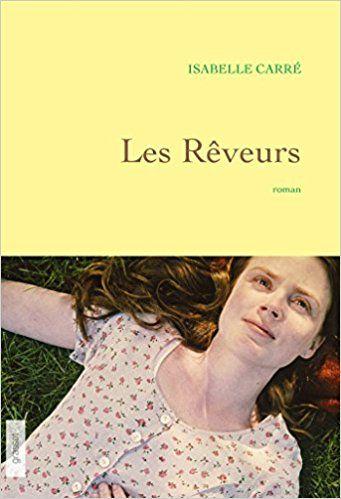Les rêveurs: premier roman - Isabelle Carré