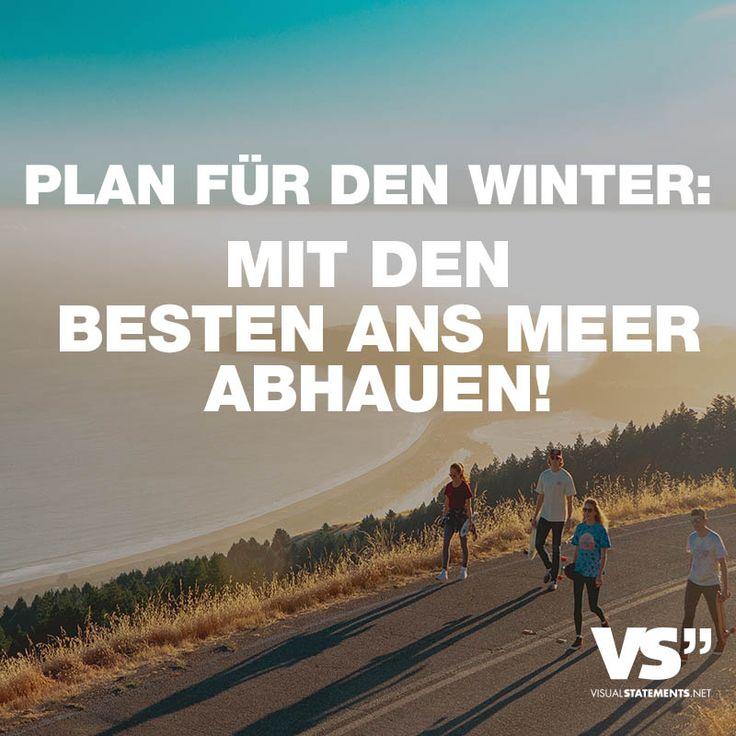 PLAN FÜR DEN WINTER: MIT DEN BESTEN ANS MEER ABHAUEN. - VISUAL STATEMENTS®