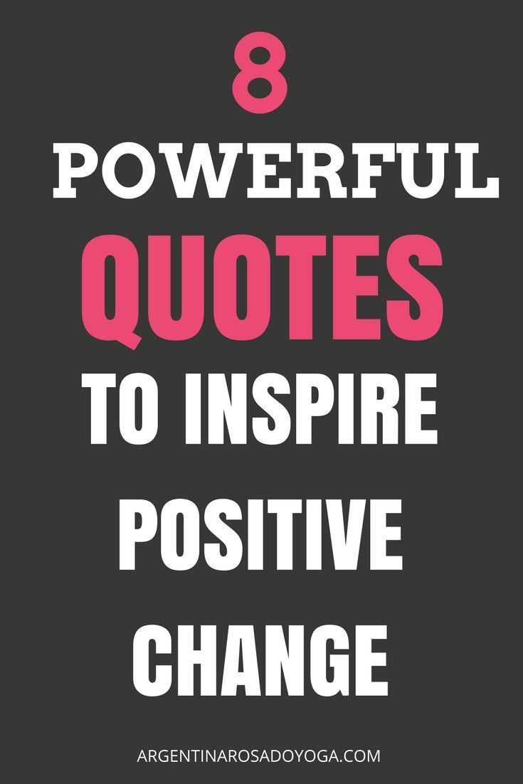 8 Powerful Quotes To Inspire Positive Change Yoga Meditation