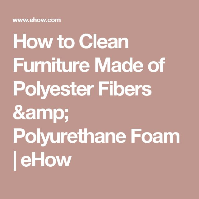 How to Clean Furniture Made of Polyester Fibers & Polyurethane Foam | eHow
