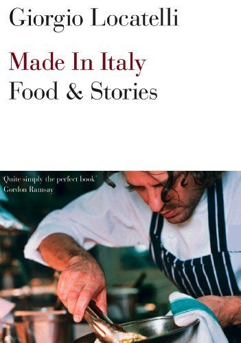 Made in Italy: Food and Stories by Giorgio Locatelli,