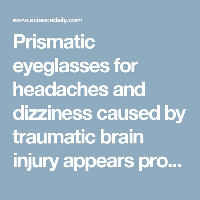 Prismatic eyeglasses for headaches and dizziness caused by traumatic brain injury appears promising, study finds -- ScienceDaily