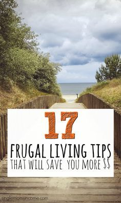 Living frugally can help streamline your life,save you more money and more time. Here are 17 frugal living tips you should try.
