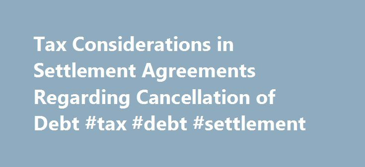 Tax Considerations in Settlement Agreements Regarding Cancellation of Debt #tax #debt #settlement http://design.nef2.com/tax-considerations-in-settlement-agreements-regarding-cancellation-of-debt-tax-debt-settlement/  # Home Commercial Law Tax Considerations in Settlement Agreements Regarding Cancellation of Debt Tax Considerations in Settlement Agreements Regarding Cancellation of Debt Although not every settlement agreement has to be reviewed by a tax lawyer if you are representing a…