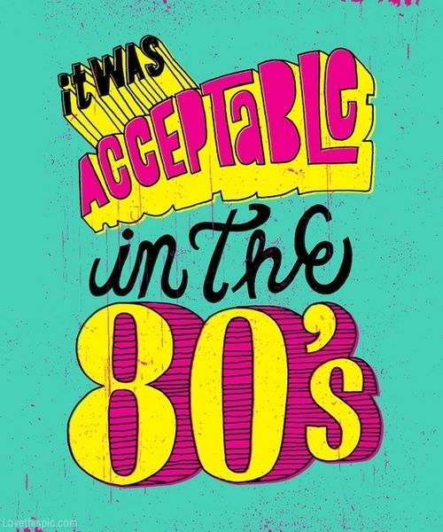 It was acceptable in the 80s! quote colorful era 80s eighties