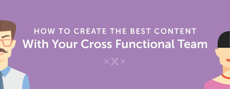 How To Create The Best Content Ever With Your Cross Functional Team Julie Neidlinger