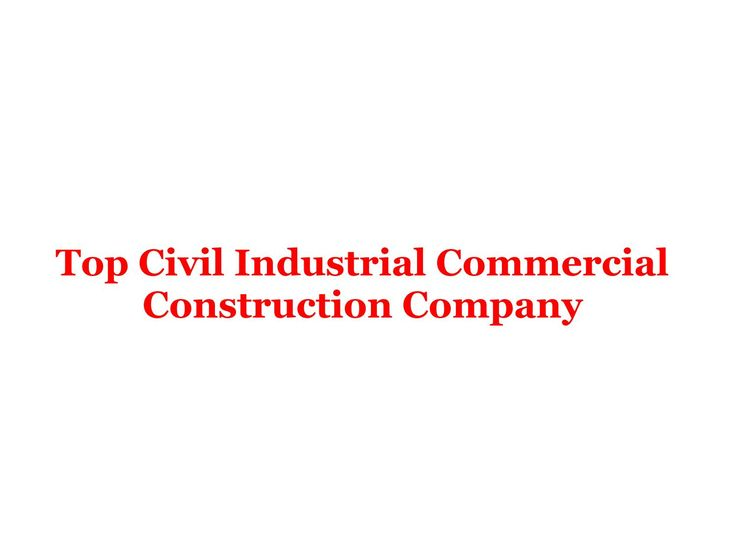 Top civil industrial commercial construction company