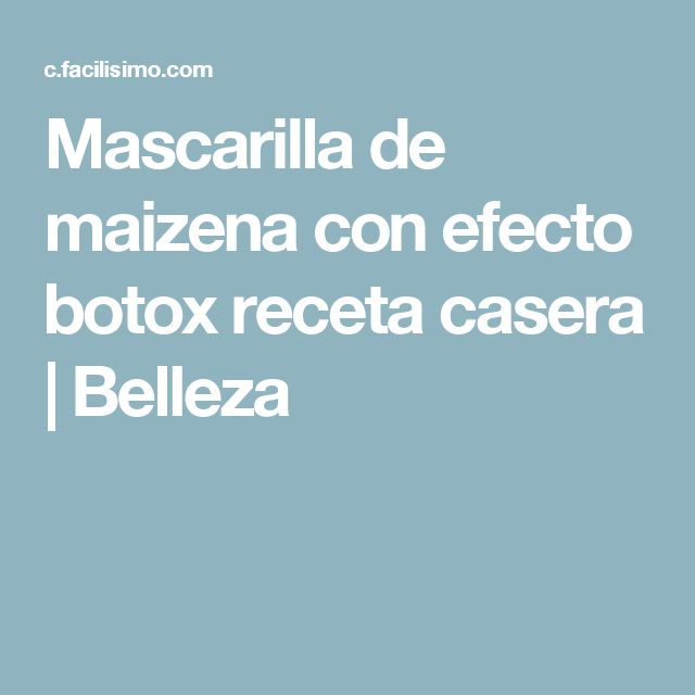 Mascarilla de maizena con efecto botox receta casera   Belleza