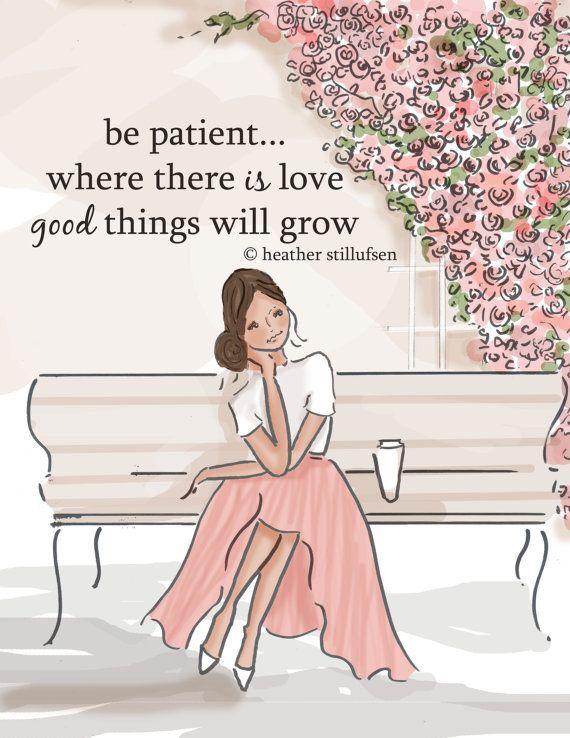Sea paciente...es donde hay amor que las cosas buenas crecerán.
