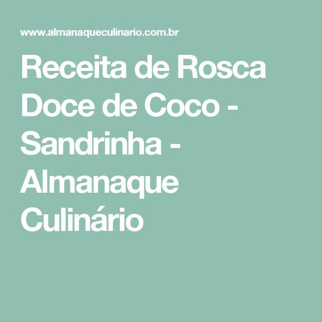 Receita de Rosca Doce de Coco - Sandrinha - Almanaque Culinário