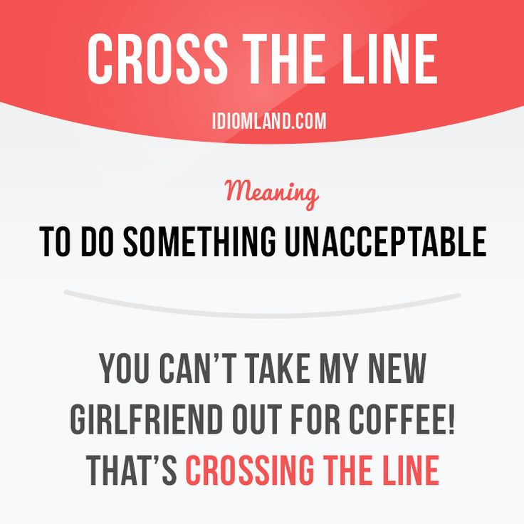 """Cross the line"" means ""to do something unacceptable"". Example: You can't take my new girlfriend out for coffee! That's crossing the line. #idiom #idioms #slang #saying #sayings #phrase #phrases #expression #expressions #english #englishlanguage #learnenglish #studyenglish #language #vocabulary #efl #esl #tesl #tefl #toefl #ielts #toeic #cross #line"