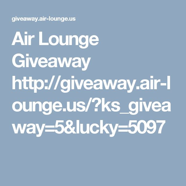 Air Lounge Giveaway  http://giveaway.air-lounge.us/?ks_giveaway=5&lucky=5097
