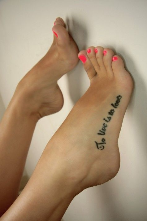 See more To live is to love quote tattoos on feet