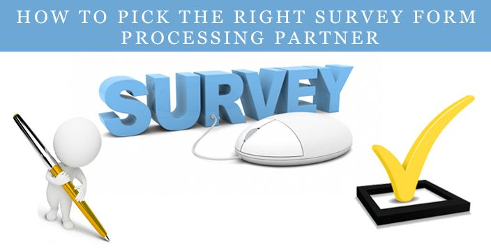 How To Pick The Right Survey Form Processing Partner Survey