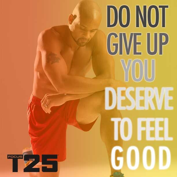 Insanity Workout T25: You DESERVE To Feel Good! Don't Give Up Just Because Today