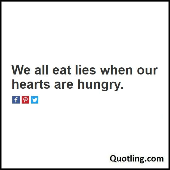 We all eat lies when our hearts are hungry - Lie Quote   Quote About Lies by…