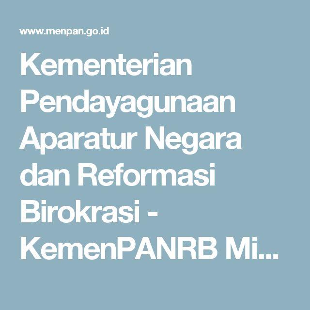 Kementerian Pendayagunaan Aparatur Negara dan Reformasi Birokrasi - KemenPANRB Minta Pemprov Tiru Jawa Timur Yang Sukses Membina Kabupaten/Kotanya