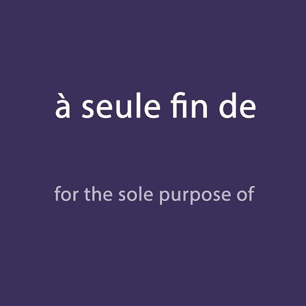 French expression of the day: à seule fin de - for the sole purpose