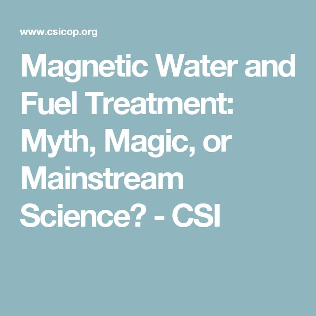 Magnetic Water and Fuel Treatment: Myth, Magic, or Mainstream Science? - CSI