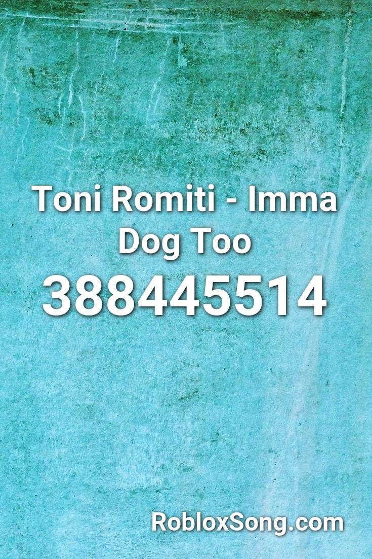 Toni Romiti Imma Dog Too Roblox Id Roblox Music Codes In 2020 Roblox Coding Dogs