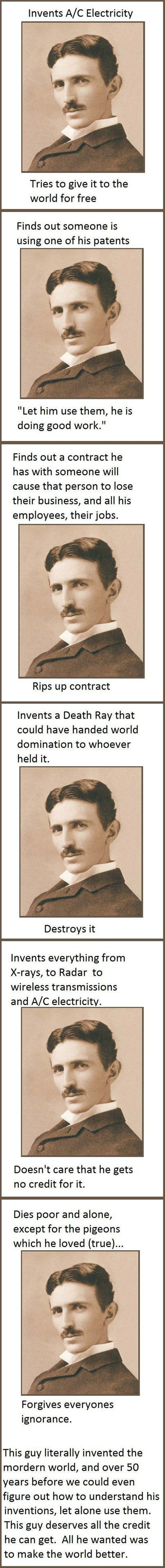 Tesla is the greatest mind the universe has known. If you have not read about him, I encourage you to do so. You will be fascinated.