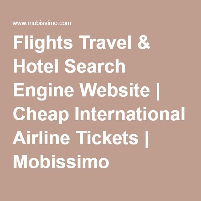 Flights Travel & Hotel Search Engine Website | Cheap International Airline Tickets | Mobissimo Travel website