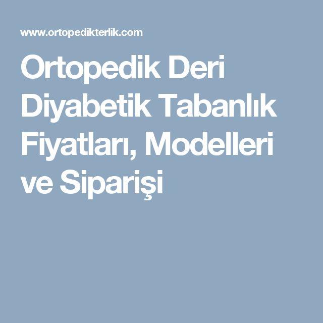 Ortopedik Deri Diyabetik Tabanlık Fiyatları, Modelleri ve Siparişi