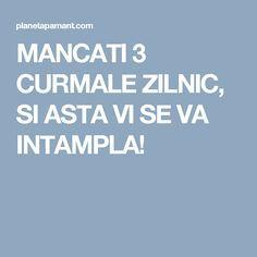 MANCATI 3 CURMALE ZILNIC, SI ASTA VI SE VA INTAMPLA!