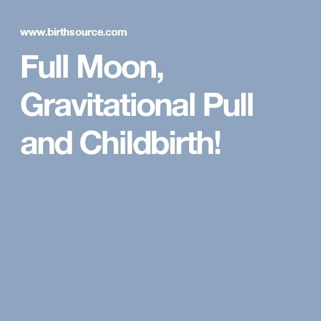 Full Moon, Gravitational Pull and Childbirth!
