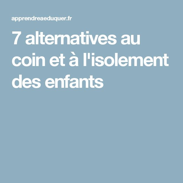 7 alternatives au coin et à l'isolement des enfants