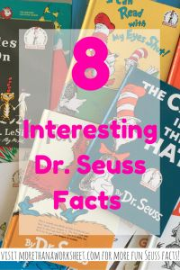 8 Interest Facts About Dr. Seuss from More Than a Worksheet. I didn't know I have been pronouncing his name wrong all this time!