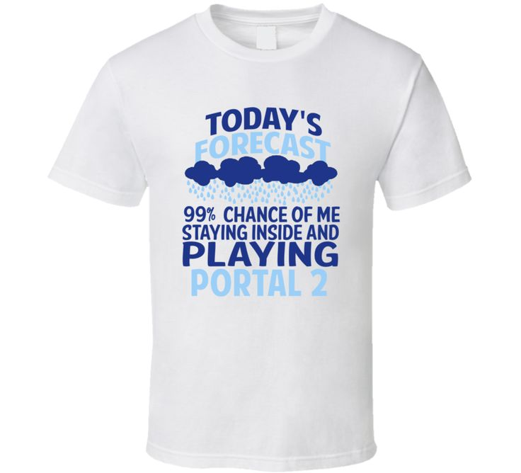 Todays Forecast Staying Inside Playing Portal 2 T Shirt